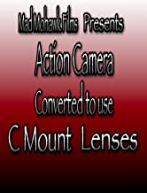 Action Camera Converted to use C Mount lenses