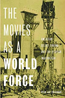 The Movies as a World Force: American Silent Cinema and the Utopian Imagination