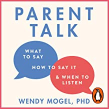 Parent Talk: What to Say, How to Say It and When to Listen