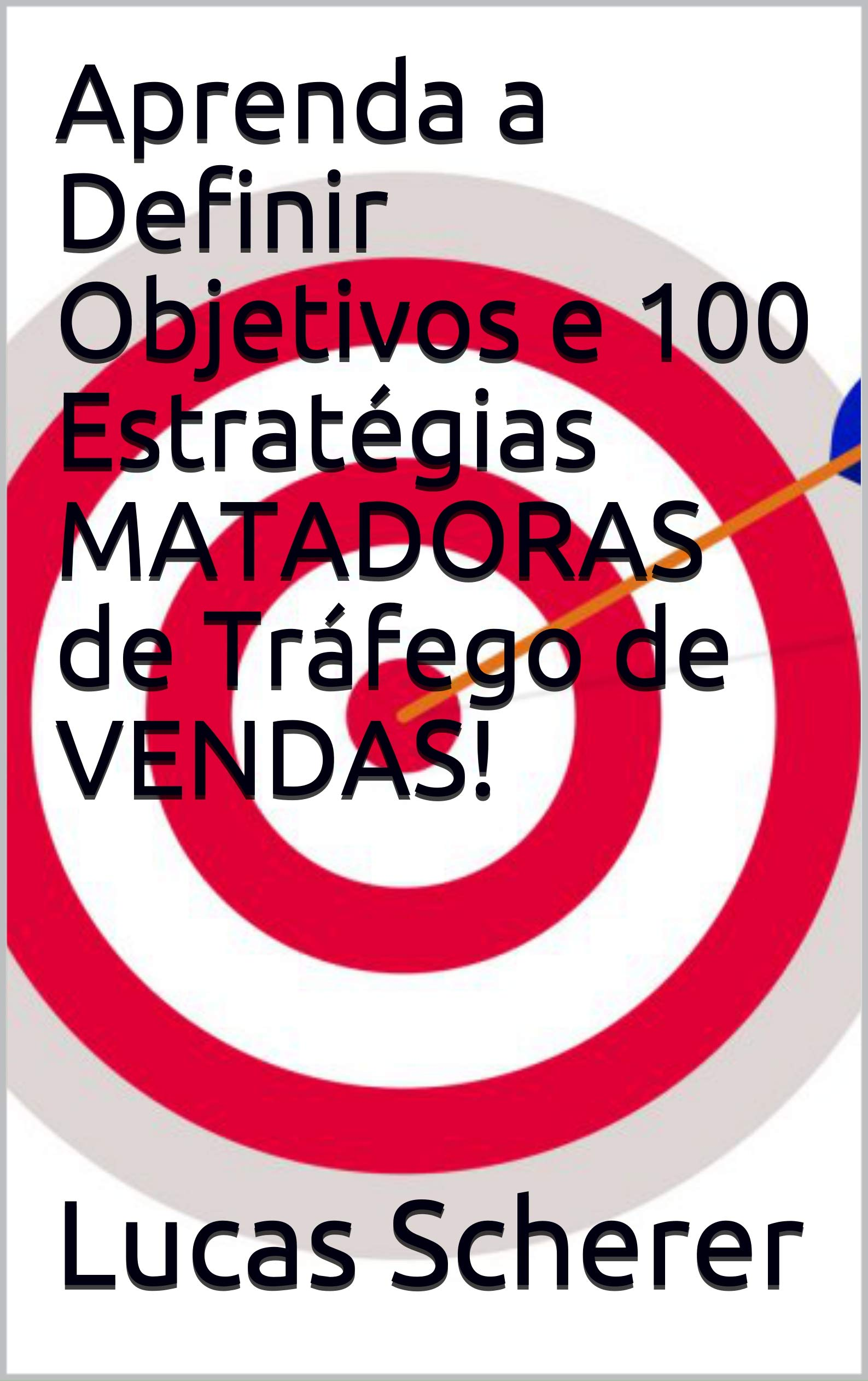 Aprenda a Definir Objetivos e 100 Estratégias MATADORAS de Tráfego de VENDAS! (Portuguese Edition)