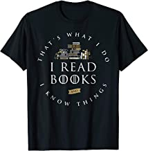 That's What I Do I Read And I Know Things Book Lover T-Shirt