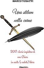 Uno stilum nella carne: 2017: Diario impietoso di una Chiesa in uscita (e caduta) libera (Italian Edition)