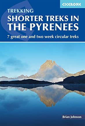 Shorter Treks in the Pyrenees: 7 great one and two week circular treks (English Edition)