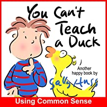 You Can't Teach A Duck (Silly Rhyming Bedtime Story/Children's Picture Book About Using Common Sense)
