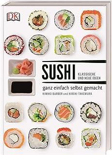 Sushi: klassische und neue Ideen - ganz einfach selbst gemac