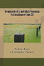 Recuperacion de la Agricultura Venezolana  Post Socialismo del Siglo XXI (Spanish Edition)