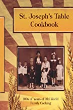 St. Joseph's Table Cookbook: 100s of Years of Old-World Family Cooking