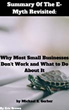 Summary Of The E-Myth Revisited: Why Most Small Businesses Don't Work and What to Do About It by Michael E. Gerber (English Edition)