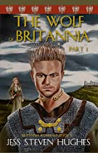 The Wolf of Britannia Part I (Britannia Romanus Book 2)