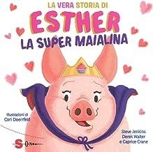 La vera storia di Esther, la super maialina. Ediz. a colori