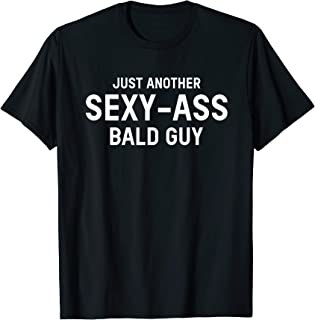 Mens Just Another Sexy Ass Bald Guy Funny Fathers Day T-Shirt
