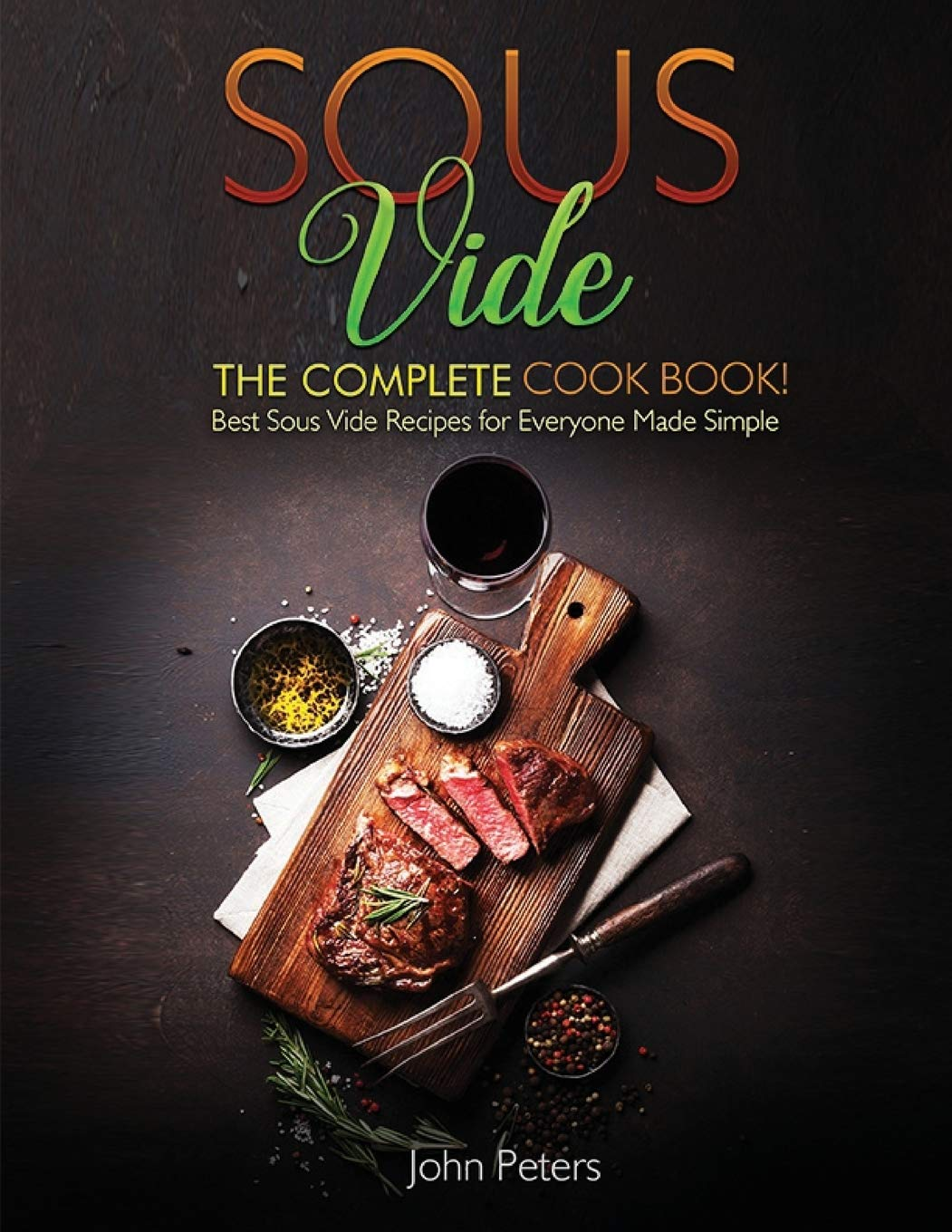 Download Sous Vide: The Complete Cookbook! Best Sous Vide Recipes For Everyone Made Simple
