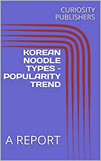 KOREAN NOODLE TYPES – POPULARITY TREND : A REPORT