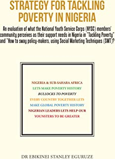Strategy for Tackling Poverty in Nigeria: An Evaluation of What the National Youth Service Corps (Nysc) Members' Community Perceives as Their Support Needs ... Using Social Marketing Techniques (Smt)?