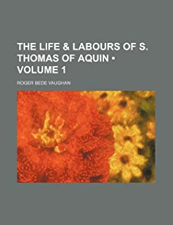 The Life & Labours of S. Thomas of Aquin (Volume 1)