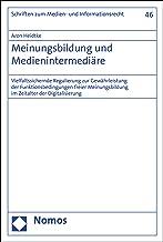 Meinungsbildung und Medienintermediäre: Vielfaltssichernde Regulierung zur Gewährleistung der Funktionsbedingungen freier Meinungsbildung im Zeitalter ... und Informationsrecht 46) (German Edition)