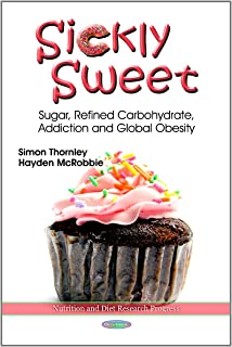 Sickly Sweet: Sugar, Refined Carbohydrate, Addiction & Global Obesity