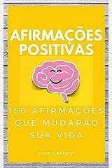 AFIRMAÇÕES POSITIVAS: 150 AFIRMAÇÕES QUE MUDARÃO SUA VIDA (AUTO-AJUDA E DESENVOLVIMENTO PESSOAL Livro 35) eBook Kindle