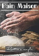Pain maison: Petit carnet de recettes vierges à remplir de vos propres recettes de pain, 100 pages de recettes vierges à p...