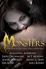 Here Be Monsters - An Anthology of Monster Tales Kindle Edition