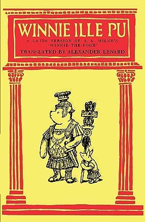 Winnie Ille Pu A Latin Translation of A. A. Milnes Winnie-the-Pooh