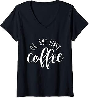 Womens Ok, But First Coffee Shirt Caffeine Drinker Addict Gift V-Neck T-Shirt