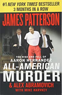 All-American Murder: The Rise and Fall of Aaron Hernandez, the Superstar Whose Life Ended on Murderers` Row (James Patters...
