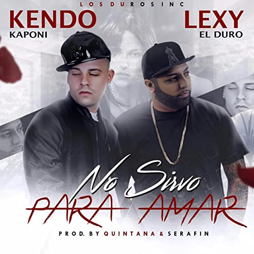No Sirvo para Amar by Kendo Kaponi & Lexy El Duro on Amazon