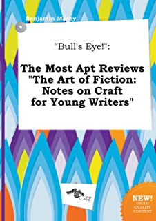 Bull's Eye!: The Most Apt Reviews the Art of Fiction: Notes on Craft for Young Writers