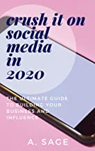 Crush It On Social Media In 2020: The Ultimate Guide To Building Your Business And Influence (English Edition)