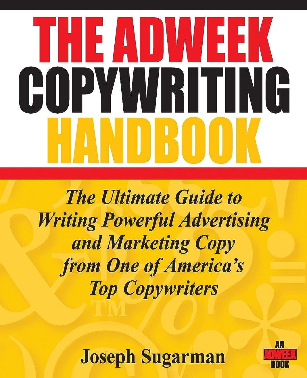 励起治す起訴するThe Adweek Copywriting Handbook: The Ultimate Guide to Writing Powerful Advertising and Marketing Copy from One of America's Top Copywriters
