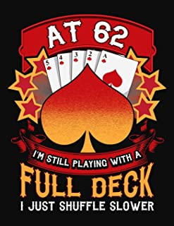 At 62 I'm Still Playing With A Full Deck I Just Shuffle Slower: 62nd Birthday Journal Gift - Playing Card Theme