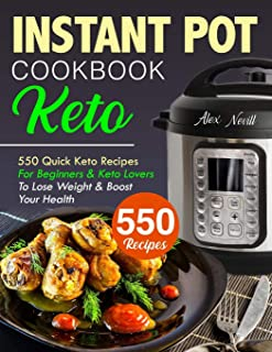 Keto Instant Pot Cookbook: 550 Quick Recipes For Beginners & Keto Lovers To Lose Weight & Boost Your Health (Instant Pot Recipes Book)
