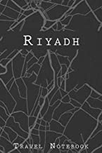 Riyadh Travel Notebook: 6x9 Travel Journal with prompts and Checklists perfect gift for your Trip to Riyadh (Saudi Arabia) for every Traveler
