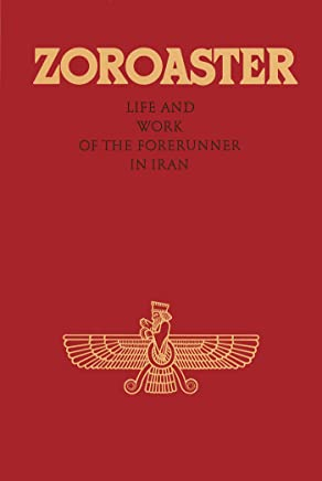 Zoroaster: Life and Work of the Forerunner in Iran (English Edition)