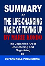 Summary of The Life-Changing Magic of Tidying Up by Marie Kondo: The Japanese Art of Decluttering and Organizin