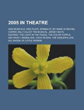 2005 in Theatre: 2005 Musicals, 2005 Plays, Spamalot, My Name Is Rachel Corrie, Billy Elliot the Musical, Jersey Boys, Keating!, the Li