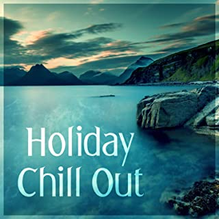 Holiday Chill Out – Beach Party Night, California Tropic, Deep Vibes, Just Relax, Pure Waves