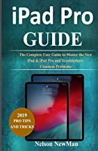 iPad Pro: The Complete User Guide to Master The New iPad & iPad Pro and Troubleshoot Common Problems