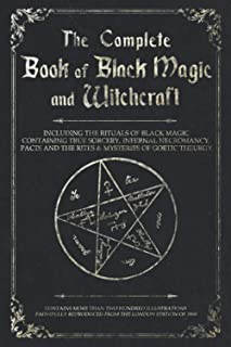 The Complete Book of Black Magic and Witchcraft: Including the rituals of Ceremonial Magic, Exorcism, True Sorcery and Inf...