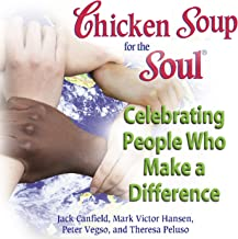 Chicken Soup for the Soul - Celebrating People Who Make a Difference: The Headlines You'll Never Read