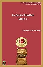 La Santa Trinidad : Libro 1 (Principios Cristianos nº 2) (Spanish Edition)