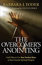 The Overcomer's Anointing: God's Plan to Use Your Darkest Hour as Your Greatest Spiritual Weapon