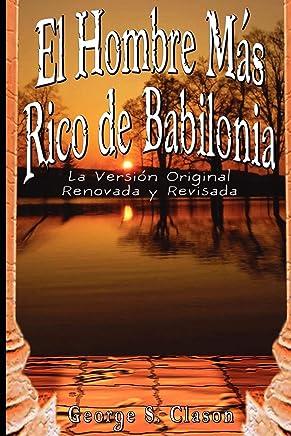 El Hombre Más Rico de Babilonia: La Version Original Renovada y Revisada