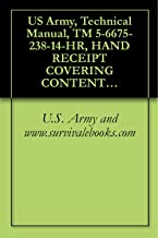 US Army, Technical Manual, TM 5-6675-238-14-HR, HAND RECEIPT COVERING CONTENT OF COMPONENTS OF END ITEM, (C0EI), BASIC ISSUE ITEMS, (BII), AND ADDITIONAL