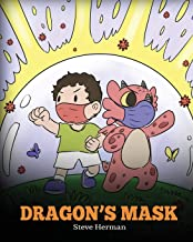 Dragon's Mask: A Cute Children's Story to Teach Kids the Importance of Wearing Masks to Help Prevent the Spread of Germs a...