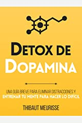 Détox De Dopamina : Una guía breve para eliminar distracciones y entrenar tu mente para hacer lo difícil (Spanish Edition) eBook Kindle