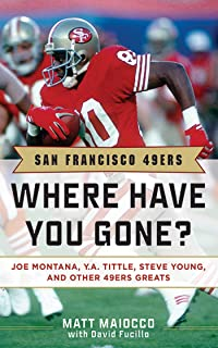 San Francisco 49ers: Where Have You Gone? Joe Montana, Y. A. Tittle, Steve Young, and Other 49ers Greats