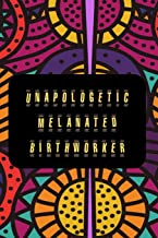 UNAPOLOGETIC  MELANATED  BIRTHWORKER: Journal for Doula, Midwife, Birthworker