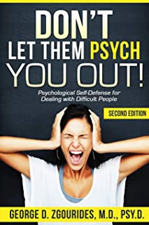 DON'T LET THEM PSYCH YOU OUT! Psychological Self-Defense for Dealing with Difficult People - Second Edition